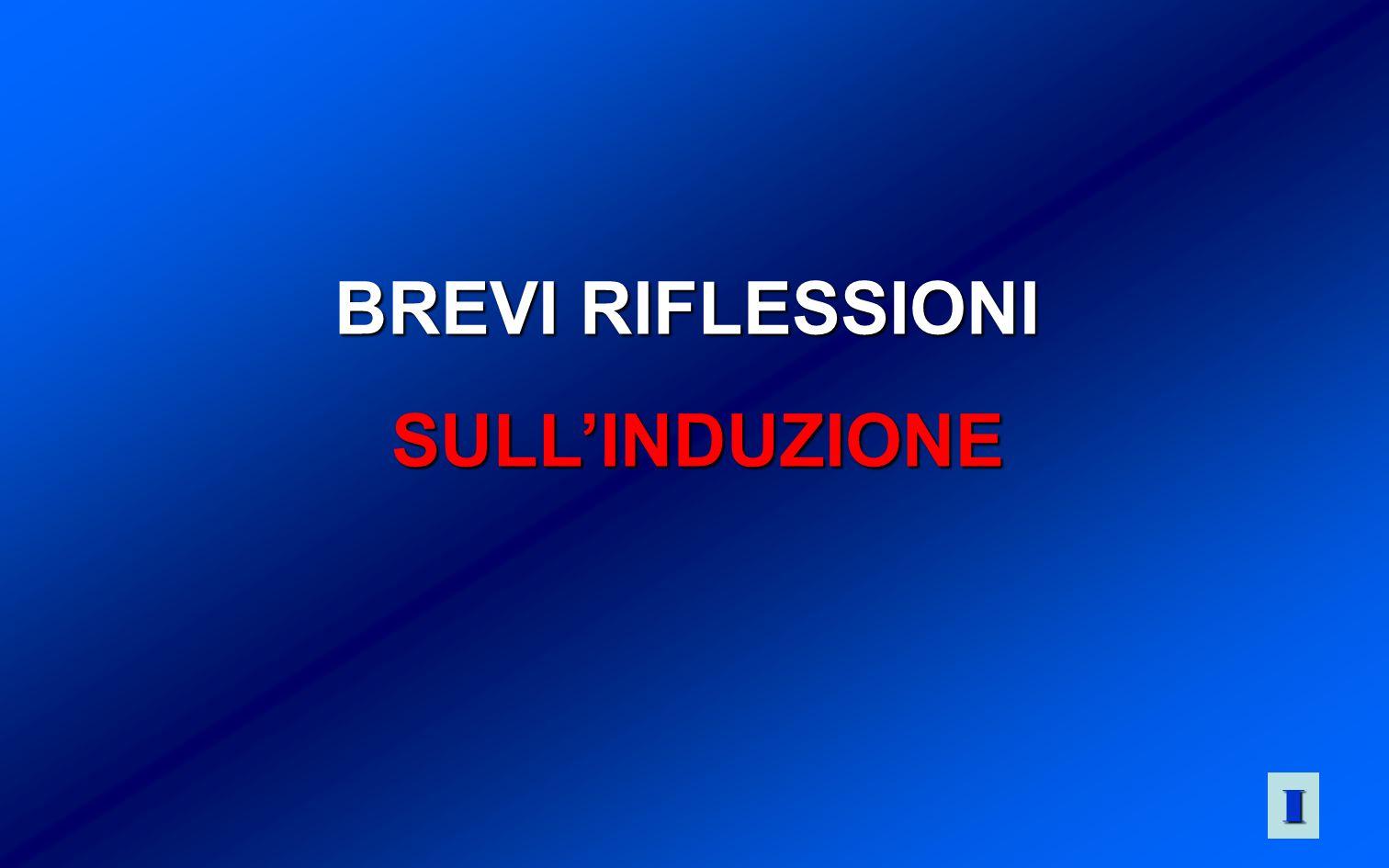 BREVI RIFLESSIONI SULLINDUZIONE SULLINDUZIONE IIII