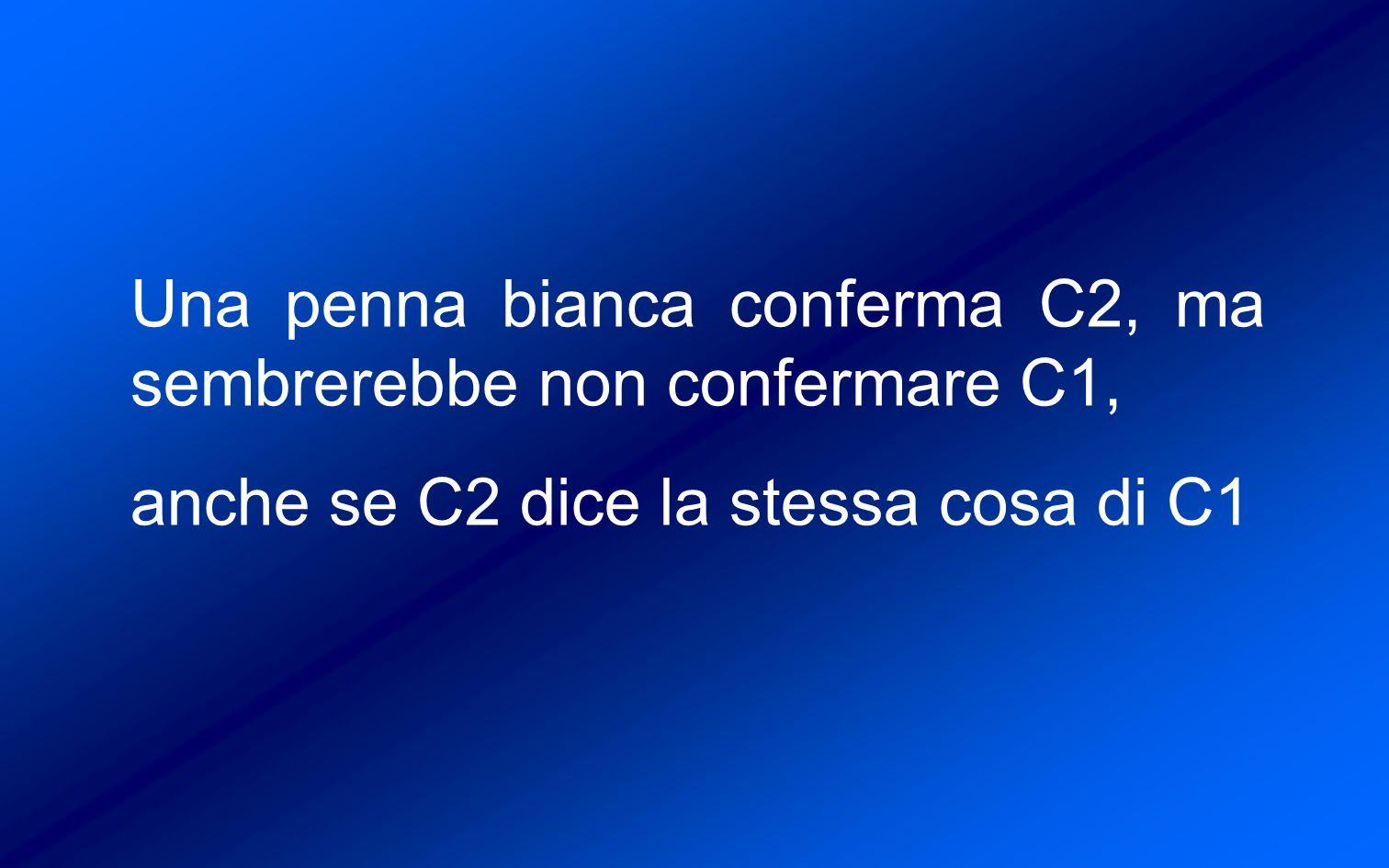 Una penna bianca conferma C2, ma sembrerebbe non confermare C1, anche se C2 dice la stessa cosa di C1