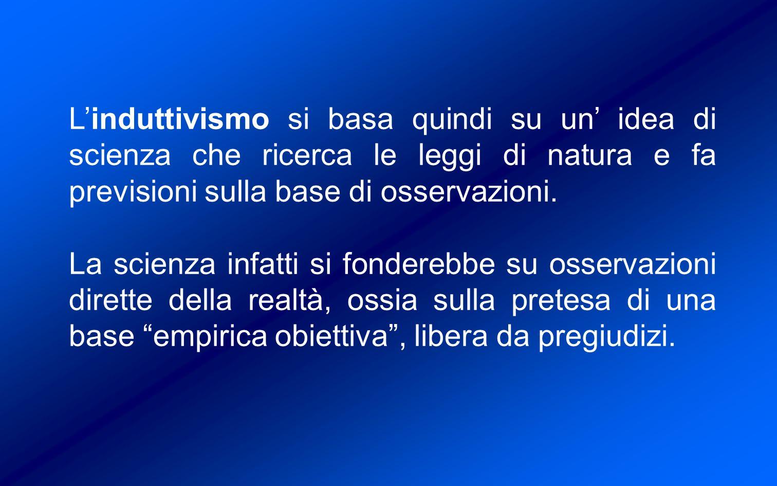 Linduttivismo si basa quindi su un idea di scienza che ricerca le leggi di natura e fa previsioni sulla base di osservazioni.