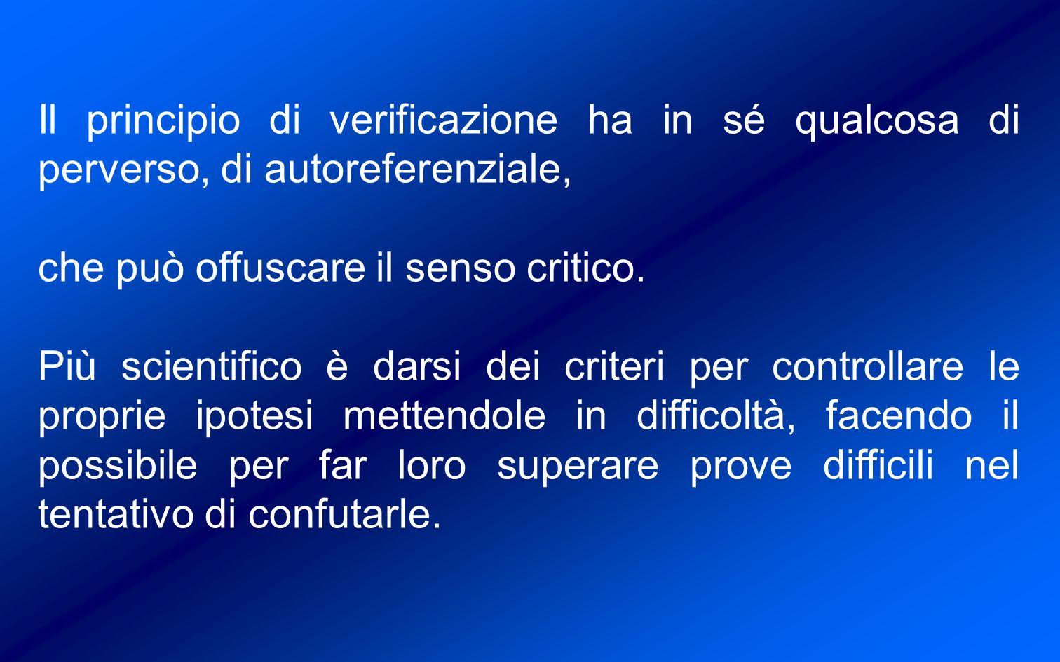 Il principio di verificazione ha in sé qualcosa di perverso, di autoreferenziale, che può offuscare il senso critico.