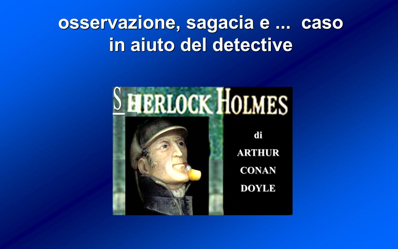 osservazione, sagacia e... caso in aiuto del detective diARTHURCONANDOYLE