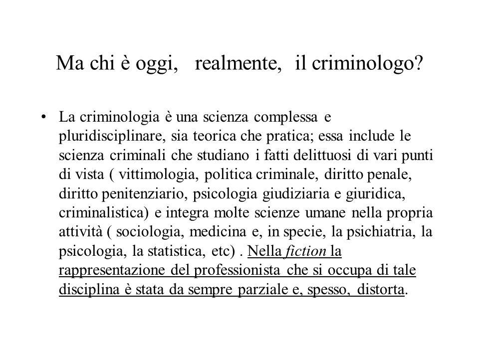 Lambiguità della figura del criminologo La figura del criminologo, mutata nel tempo in maniera sostanziale e spesso ambigua nellimmaginario collettivo