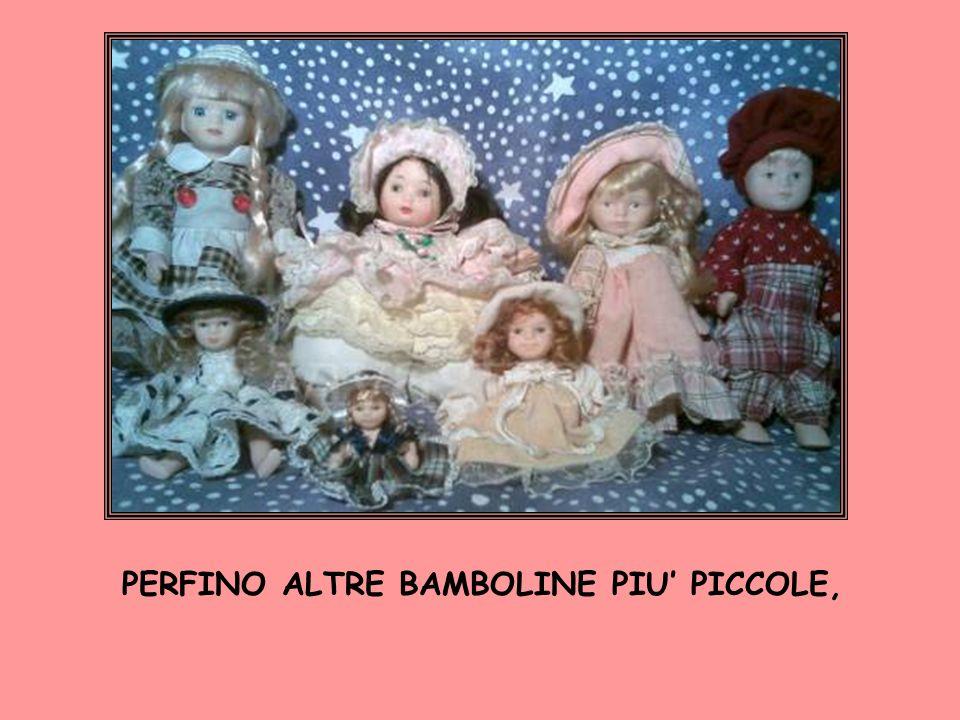 PERFINO ALTRE BAMBOLINE PIU PICCOLE,