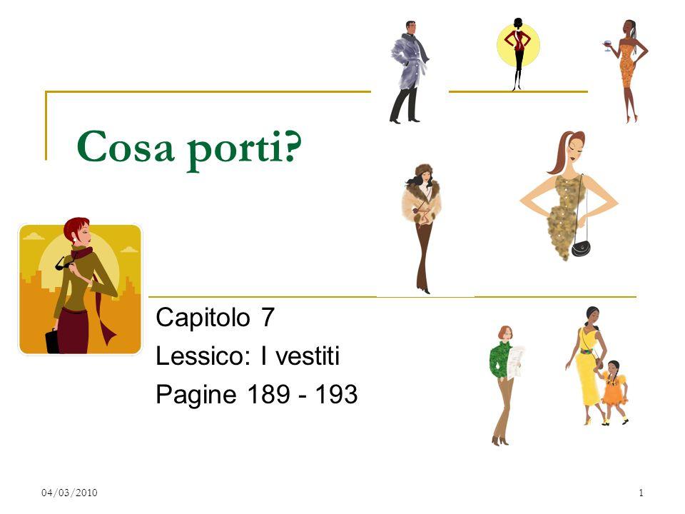 04/03/20101 Cosa porti? Capitolo 7 Lessico: I vestiti Pagine 189 - 193