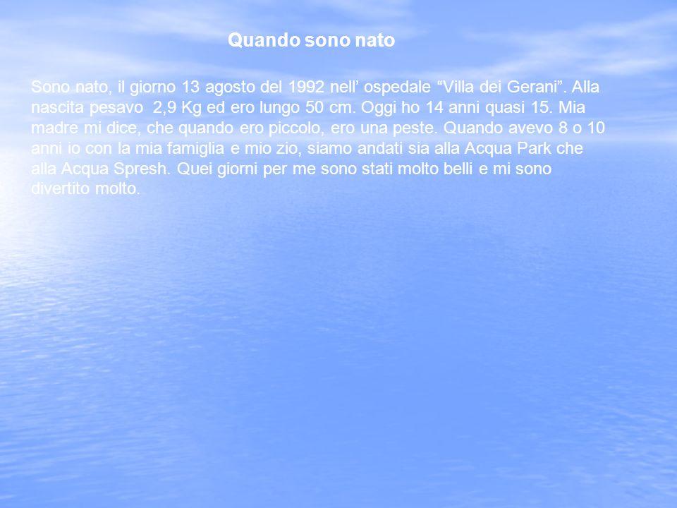 Quando sono nato Sono nato, il giorno 13 agosto del 1992 nell ospedale Villa dei Gerani.