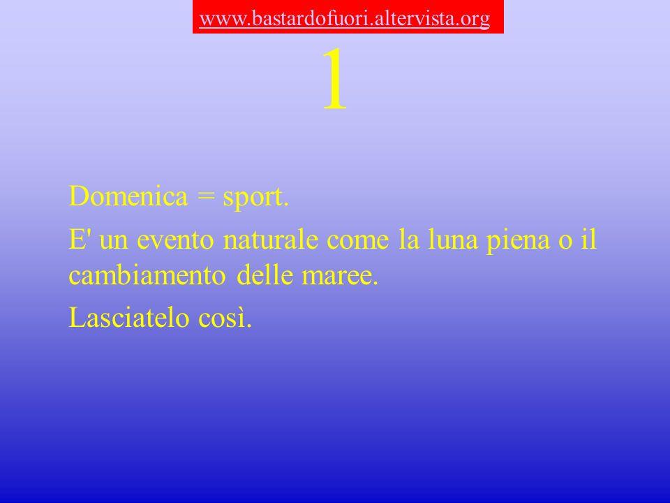 1 Domenica = sport. E un evento naturale come la luna piena o il cambiamento delle maree.