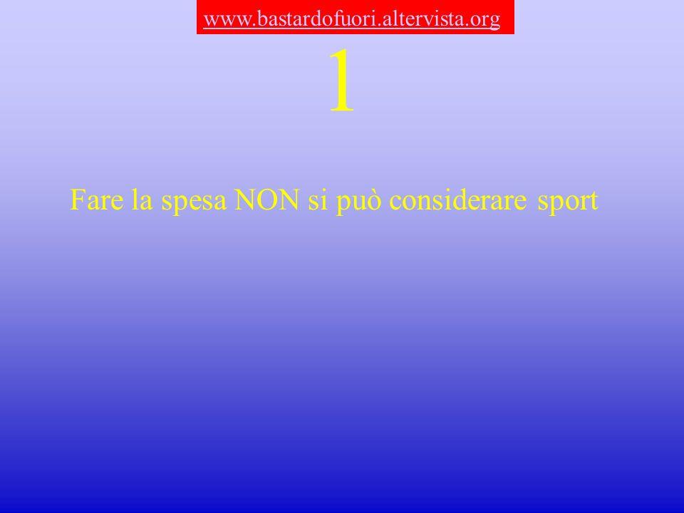 1 Fare la spesa NON si può considerare sport www.bastardofuori.altervista.org