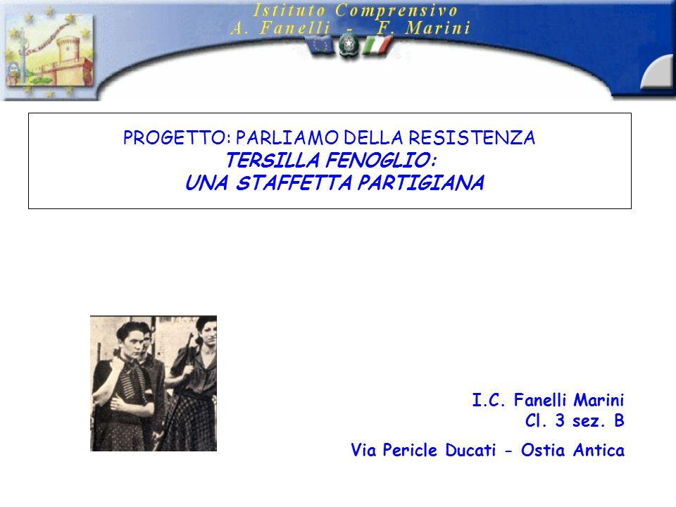 PROGETTO: PARLIAMO DELLA RESISTENZA TERSILLA FENOGLIO: UNA STAFFETTA PARTIGIANA I.C.