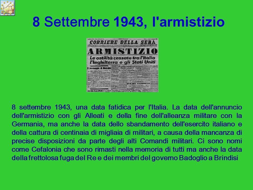 8 Settembre 1943, l armistizio 8 settembre 1943, una data fatidica per l Italia.