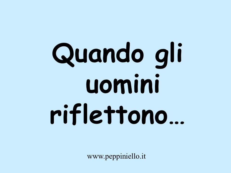 Quando gli uomini riflettono… www.peppiniello.it