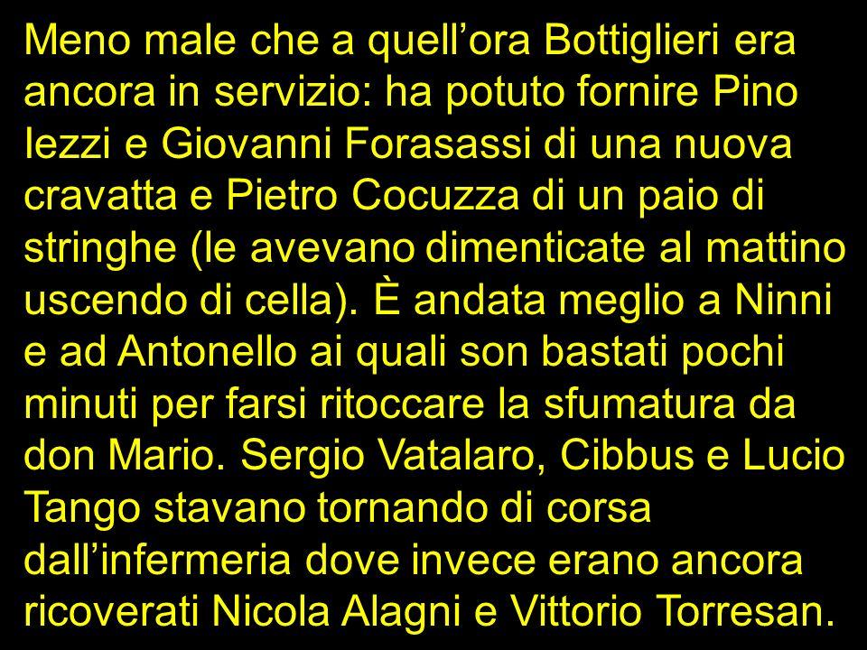 Meno male che a quellora Bottiglieri era ancora in servizio: ha potuto fornire Pino Iezzi e Giovanni Forasassi di una nuova cravatta e Pietro Cocuzza