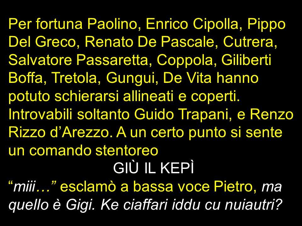 Per fortuna Paolino, Enrico Cipolla, Pippo Del Greco, Renato De Pascale, Cutrera, Salvatore Passaretta, Coppola, Giliberti Boffa, Tretola, Gungui, De