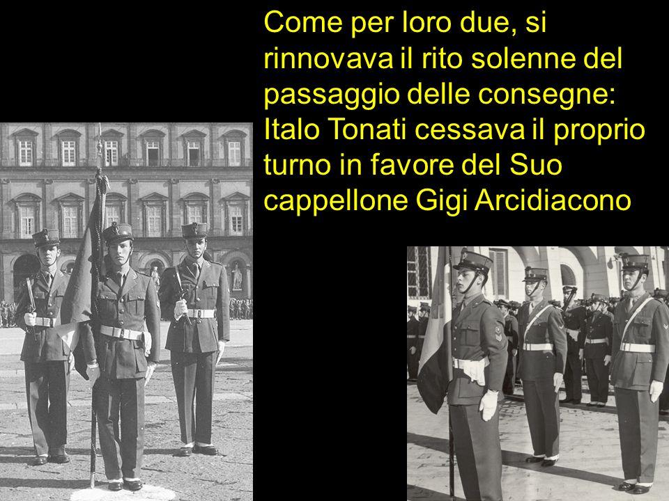 Come per loro due, si rinnovava il rito solenne del passaggio delle consegne: Italo Tonati cessava il proprio turno in favore del Suo cappellone Gigi