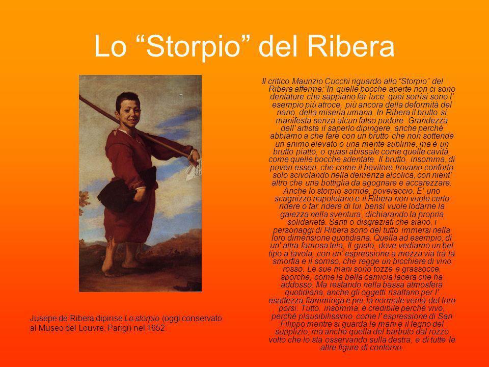 Lo Storpio del Ribera Il critico Maurizio Cucchi riguardo allo Storpio del Ribera afferma:In quelle bocche aperte non ci sono dentature che sappiano f