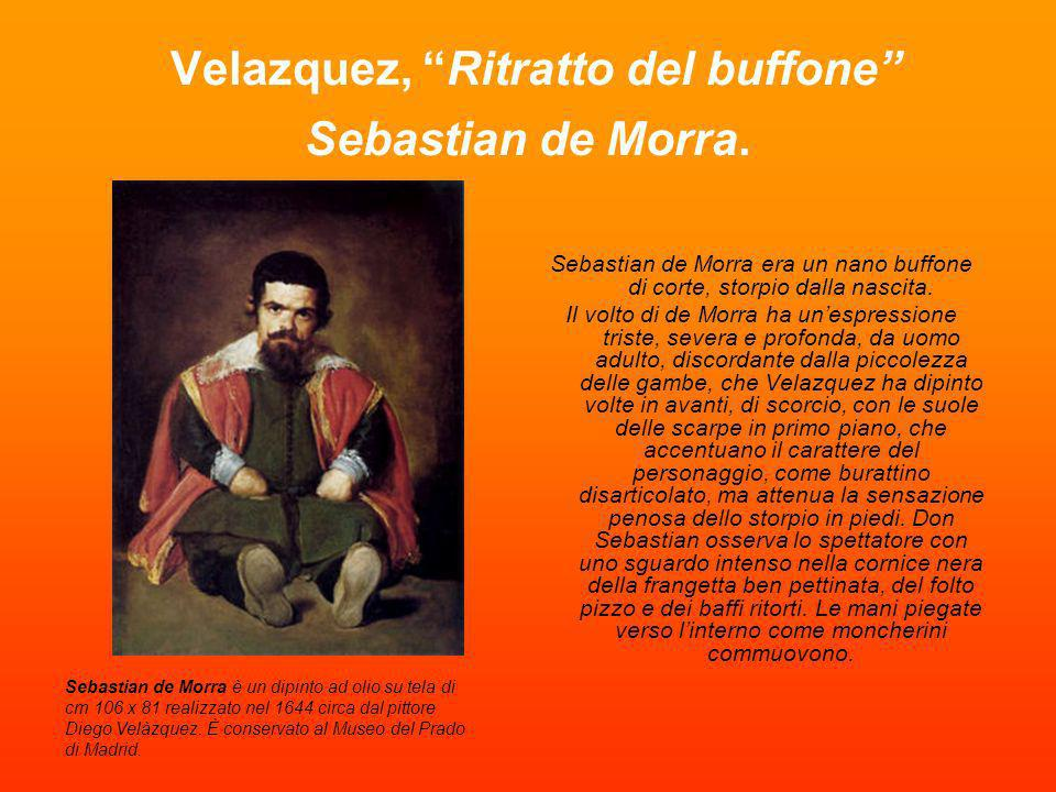 Velazquez, Ritratto del buffone Sebastian de Morra. Sebastian de Morra era un nano buffone di corte, storpio dalla nascita. Il volto di de Morra ha un