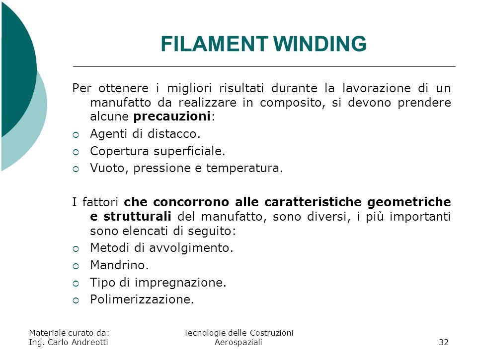 Materiale curato da: Ing. Carlo Andreotti Tecnologie delle Costruzioni Aerospaziali32 FILAMENT WINDING Per ottenere i migliori risultati durante la la