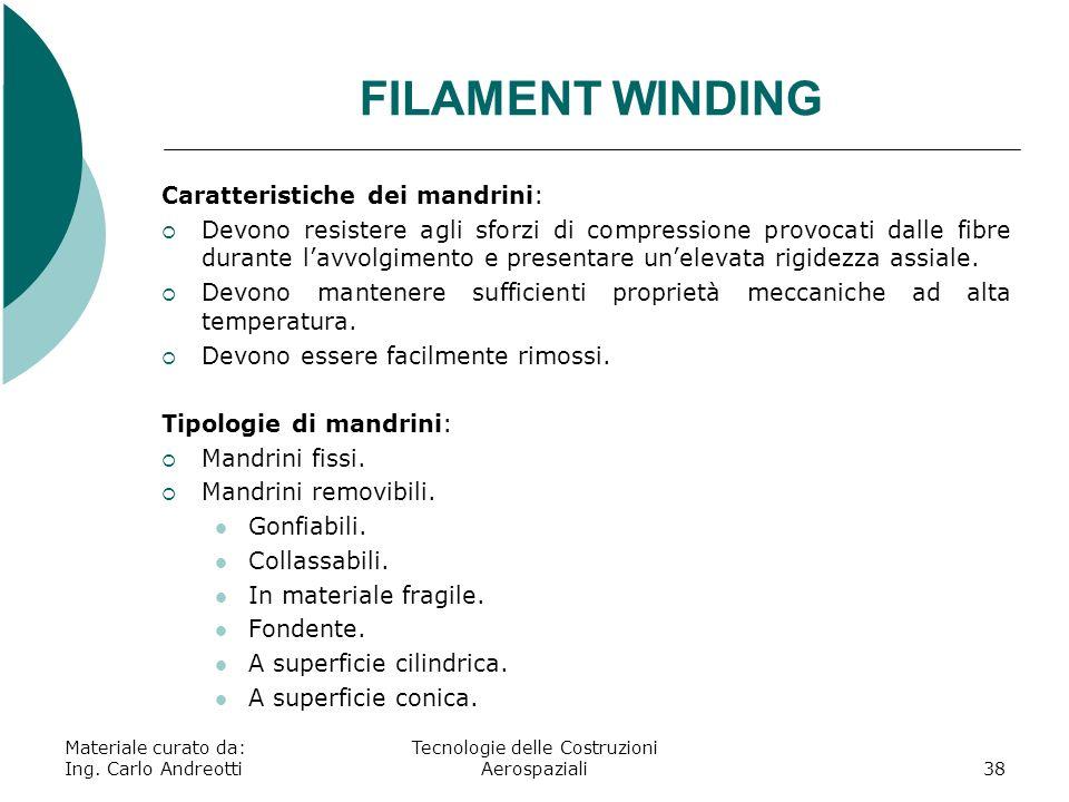 Materiale curato da: Ing. Carlo Andreotti Tecnologie delle Costruzioni Aerospaziali38 FILAMENT WINDING Caratteristiche dei mandrini: Devono resistere