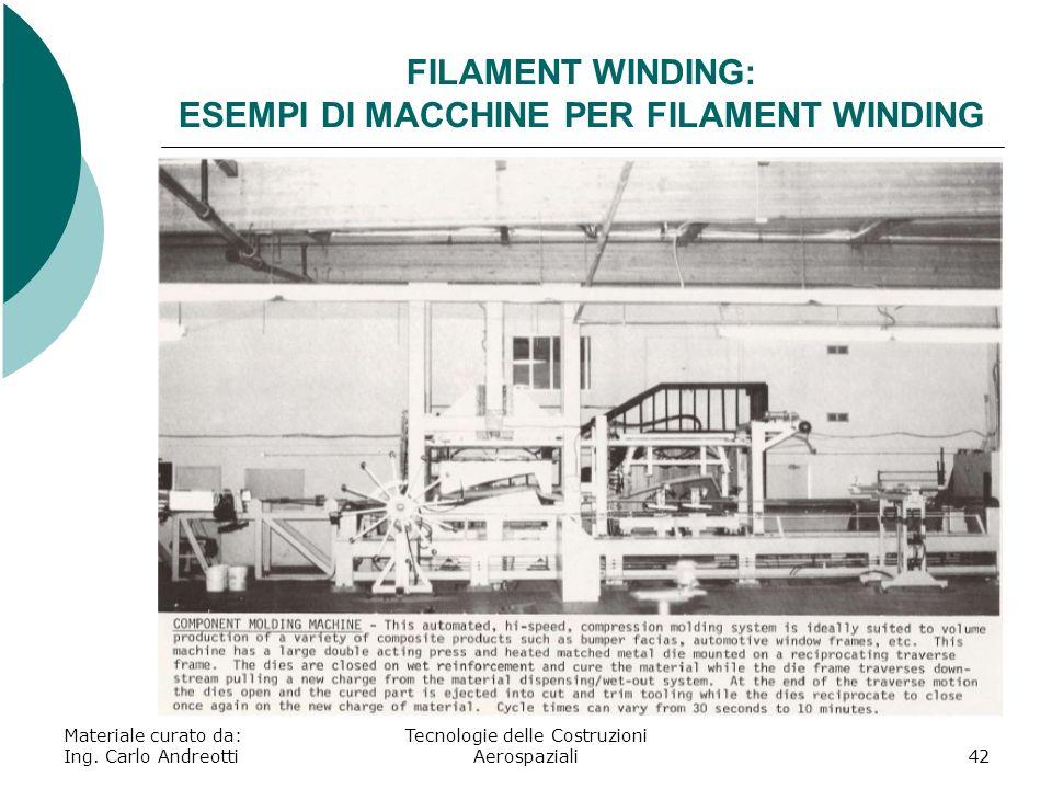 Materiale curato da: Ing. Carlo Andreotti Tecnologie delle Costruzioni Aerospaziali42 FILAMENT WINDING: ESEMPI DI MACCHINE PER FILAMENT WINDING