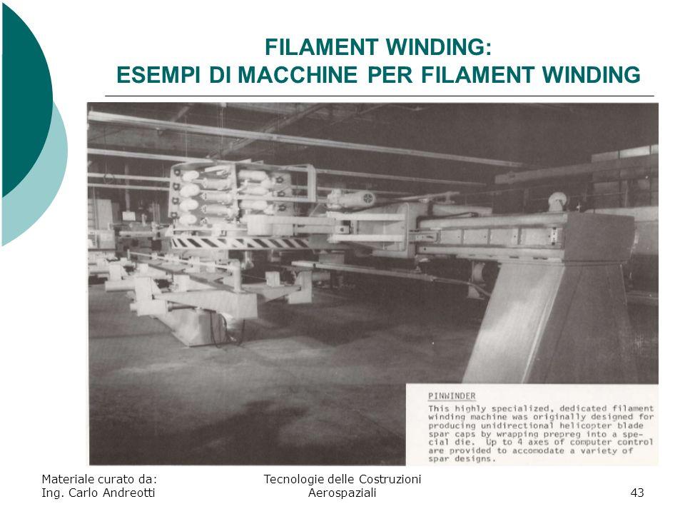 Materiale curato da: Ing. Carlo Andreotti Tecnologie delle Costruzioni Aerospaziali43 FILAMENT WINDING: ESEMPI DI MACCHINE PER FILAMENT WINDING