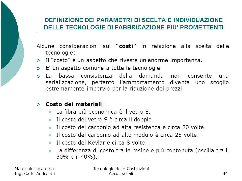 Materiale curato da: Ing. Carlo Andreotti Tecnologie delle Costruzioni Aerospaziali44 DEFINIZIONE DEI PARAMETRI DI SCELTA E INDIVIDUAZIONE DELLE TECNO