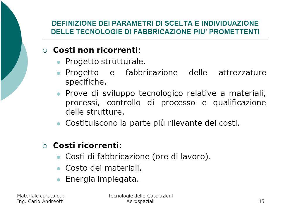 Materiale curato da: Ing. Carlo Andreotti Tecnologie delle Costruzioni Aerospaziali45 DEFINIZIONE DEI PARAMETRI DI SCELTA E INDIVIDUAZIONE DELLE TECNO