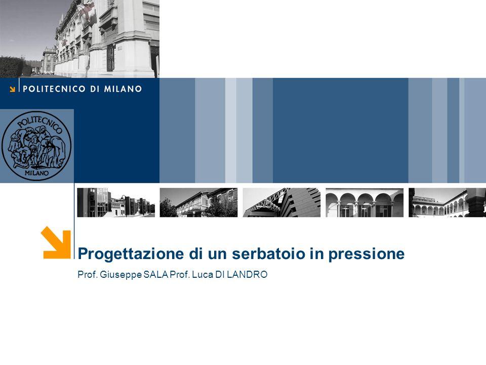 Progettazione di un serbatoio in pressione Prof. Giuseppe SALA Prof. Luca DI LANDRO