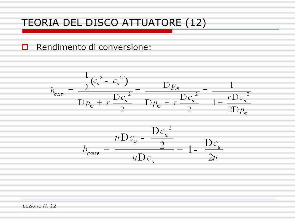Lezione N. 12 TEORIA DEL DISCO ATTUATORE (12) Rendimento di conversione: