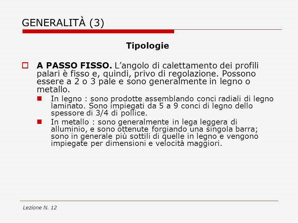 Lezione N. 12 GENERALITÀ (3) Tipologie A PASSO FISSO. Langolo di calettamento dei profili palari è fisso e, quindi, privo di regolazione. Possono esse