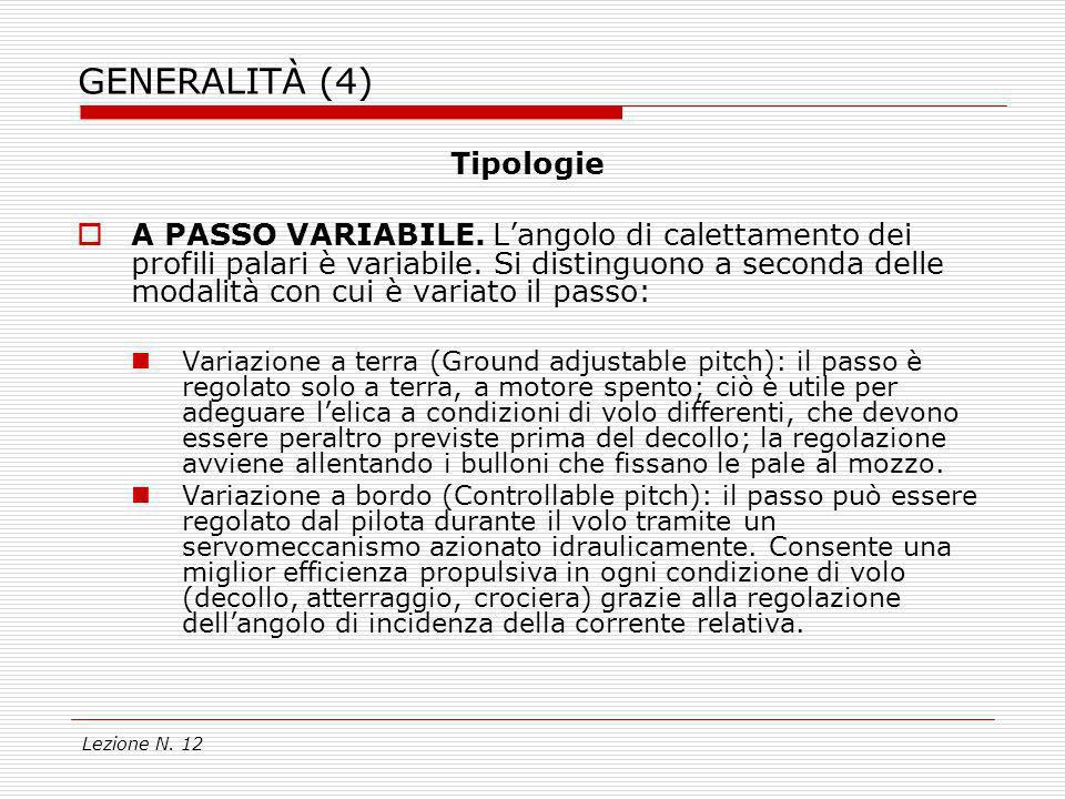 Lezione N. 12 GENERALITÀ (4) Tipologie A PASSO VARIABILE. Langolo di calettamento dei profili palari è variabile. Si distinguono a seconda delle modal