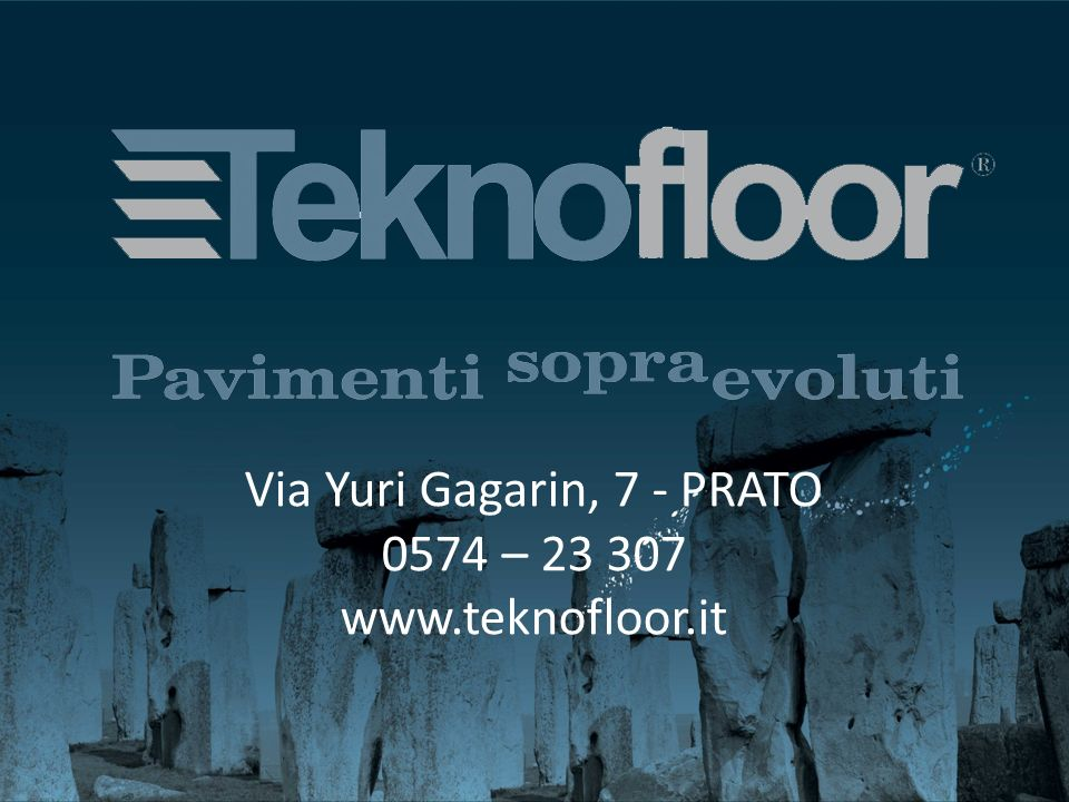 Via Yuri Gagarin, 7 - PRATO 0574 – 23 307 www.teknofloor.it