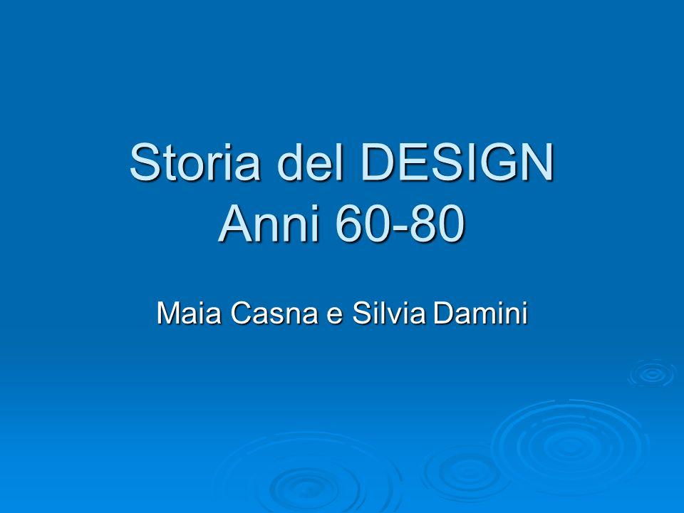 Storia del DESIGN Anni 60-80 Maia Casna e Silvia Damini