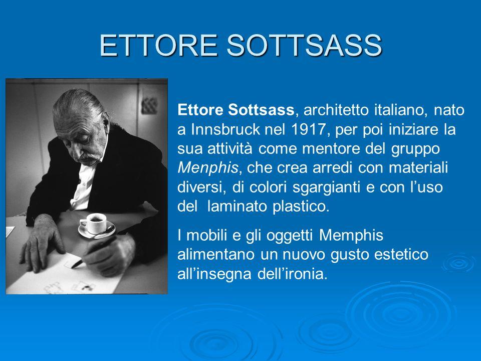 ETTORE SOTTSASS Ettore Sottsass, architetto italiano, nato a Innsbruck nel 1917, per poi iniziare la sua attività come mentore del gruppo Menphis, che