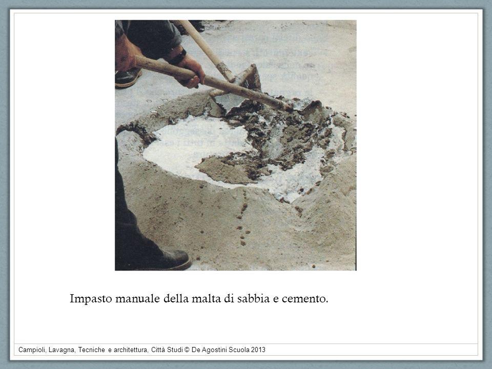 Campioli, Lavagna, Tecniche e architettura, Città Studi © De Agostini Scuola 2013 Impasto manuale della malta di sabbia e cemento.