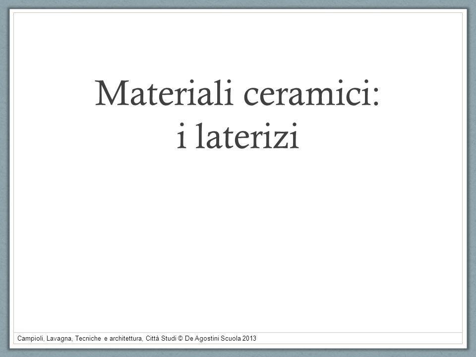 Campioli, Lavagna, Tecniche e architettura, Città Studi © De Agostini Scuola 2013 Materiali ceramici: i laterizi
