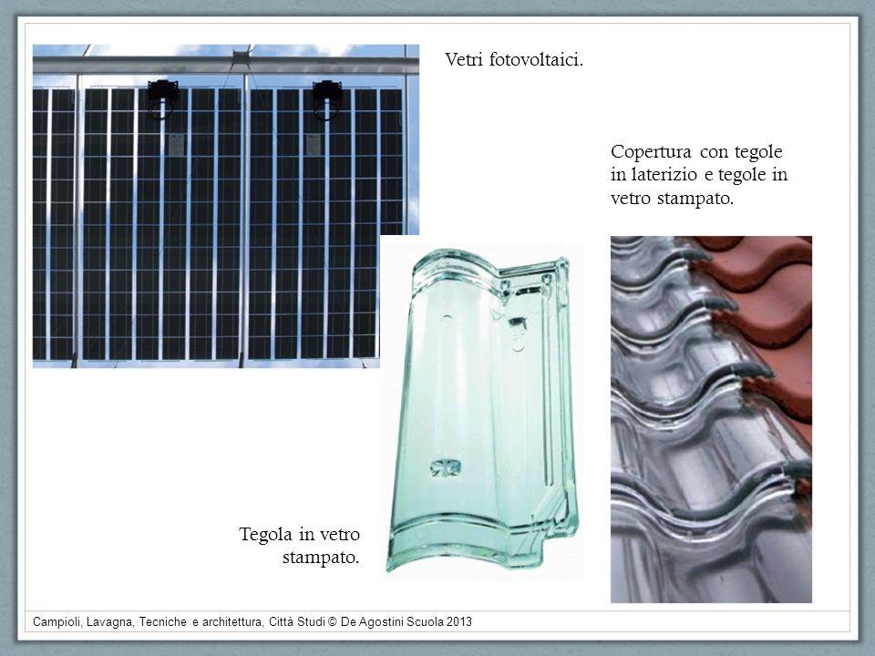 Campioli, Lavagna, Tecniche e architettura, Città Studi © De Agostini Scuola 2013 Vetri fotovoltaici. Tegola in vetro stampato. Copertura con tegole i