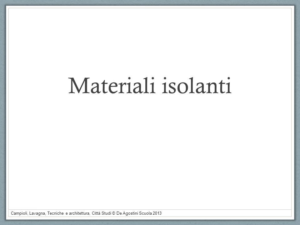 Campioli, Lavagna, Tecniche e architettura, Città Studi © De Agostini Scuola 2013 Materiali isolanti