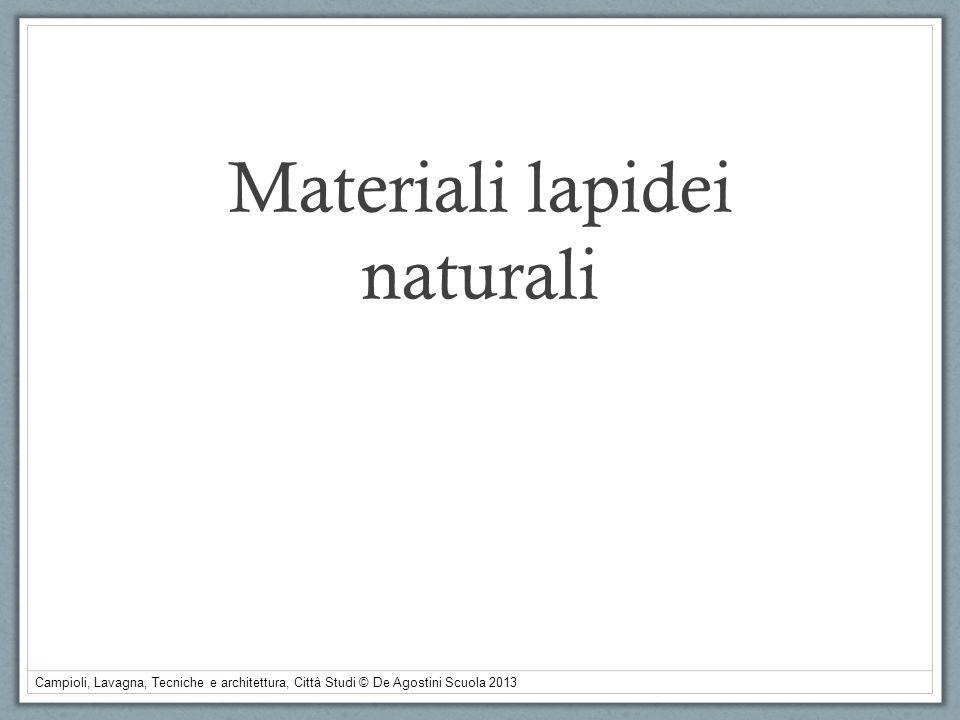 Campioli, Lavagna, Tecniche e architettura, Città Studi © De Agostini Scuola 2013 Alcuni tra i più diffusi materiali lapidei.