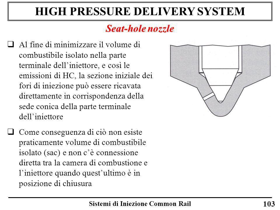 Sistemi di Iniezione Common Rail HIGH PRESSURE DELIVERY SYSTEM Seat-hole nozzle Al fine di minimizzare il volume di combustibile isolato nella parte t