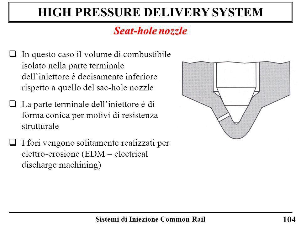Sistemi di Iniezione Common Rail HIGH PRESSURE DELIVERY SYSTEM Seat-hole nozzle In questo caso il volume di combustibile isolato nella parte terminale