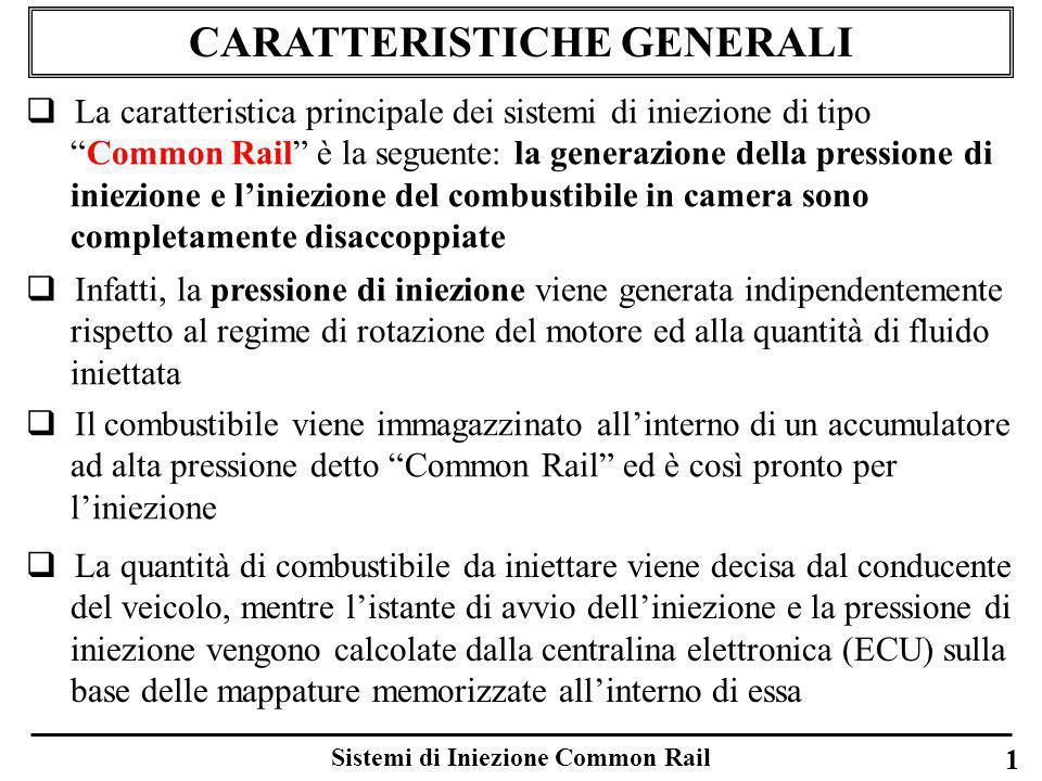 1 CARATTERISTICHE GENERALI La caratteristica principale dei sistemi di iniezione di tipoCommon Rail è la seguente: la generazione della pressione di i