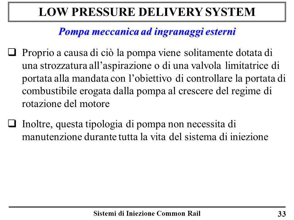 Sistemi di Iniezione Common Rail 33 LOW PRESSURE DELIVERY SYSTEM Proprio a causa di ciò la pompa viene solitamente dotata di una strozzatura allaspira