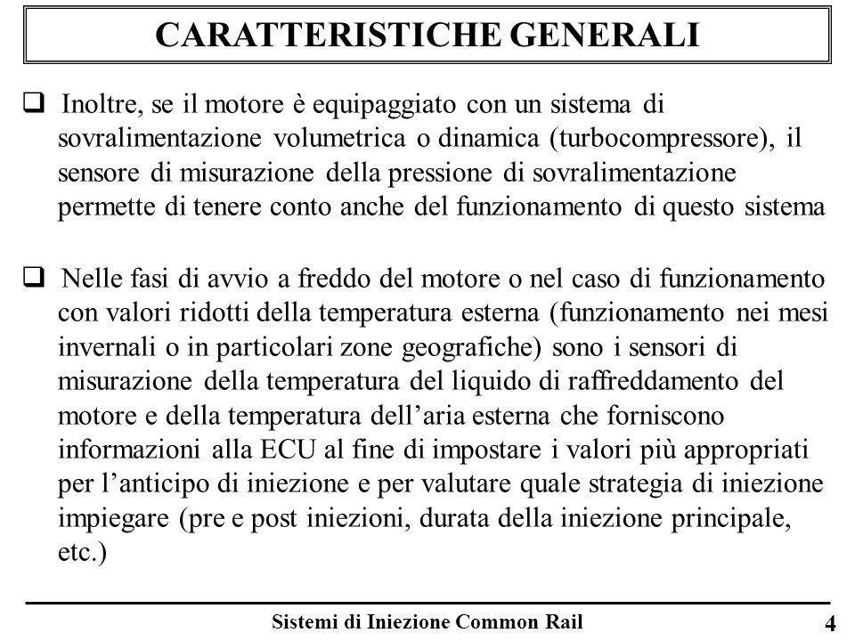 Sistemi di Iniezione Common Rail 4 CARATTERISTICHE GENERALI Inoltre, se il motore è equipaggiato con un sistema di sovralimentazione volumetrica o din