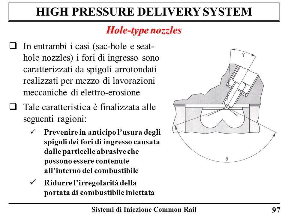 Sistemi di Iniezione Common Rail 97 HIGH PRESSURE DELIVERY SYSTEM Hole-type nozzles In entrambi i casi (sac-hole e seat- hole nozzles) i fori di ingre