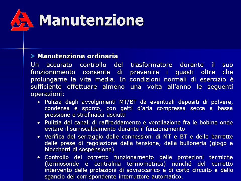 Manutenzione Manutenzione ordinaria Manutenzione ordinaria Un accurato controllo del trasformatore durante il suo funzionamento consente di prevenire i guasti oltre che prolungarne la vita media.