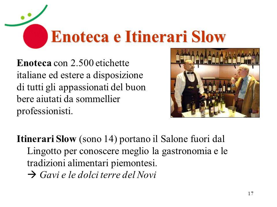 17 Enoteca e Itinerari Slow Itinerari Slow (sono 14) portano il Salone fuori dal Lingotto per conoscere meglio la gastronomia e le tradizioni alimenta