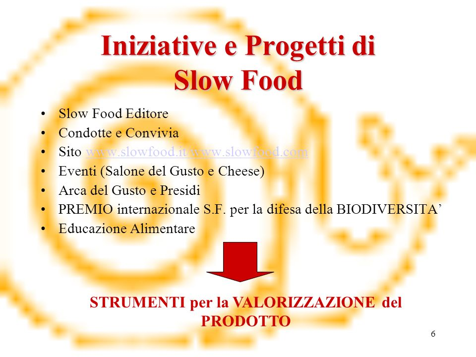 6 Iniziative e Progetti di Slow Food Slow Food Editore Condotte e Convivia Sito www.slowfood.it/www.slowfood.comwww.slowfood.it/www.slowfood.com Event