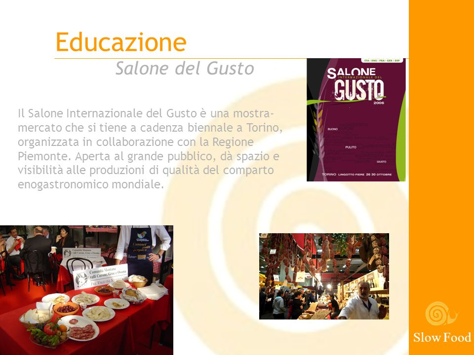 Slow Food Salone del Gusto Educazione Il Salone Internazionale del Gusto è una mostra- mercato che si tiene a cadenza biennale a Torino, organizzata i