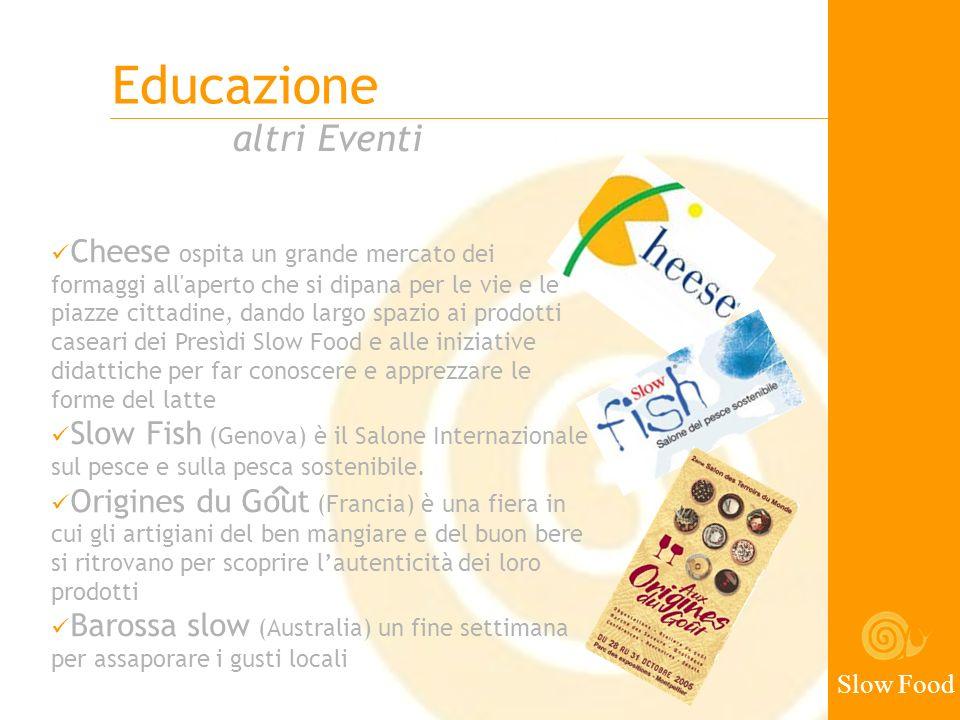 Slow Food altri Eventi Educazione Cheese ospita un grande mercato dei formaggi all'aperto che si dipana per le vie e le piazze cittadine, dando largo