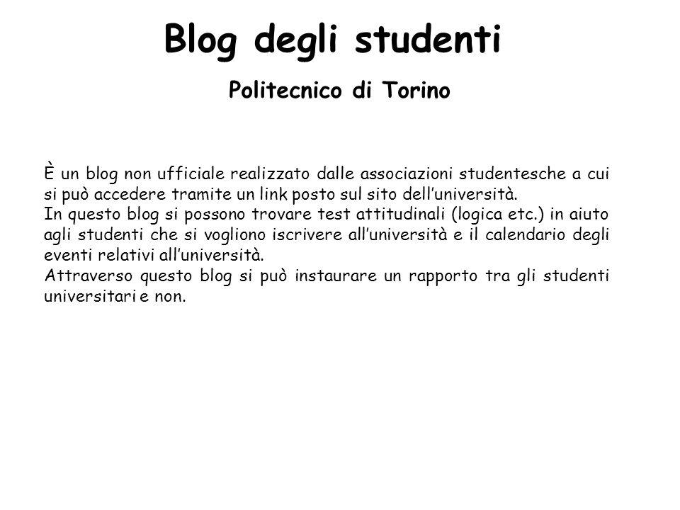 Blog degli studenti Politecnico di Torino È un blog non ufficiale realizzato dalle associazioni studentesche a cui si può accedere tramite un link posto sul sito delluniversità.
