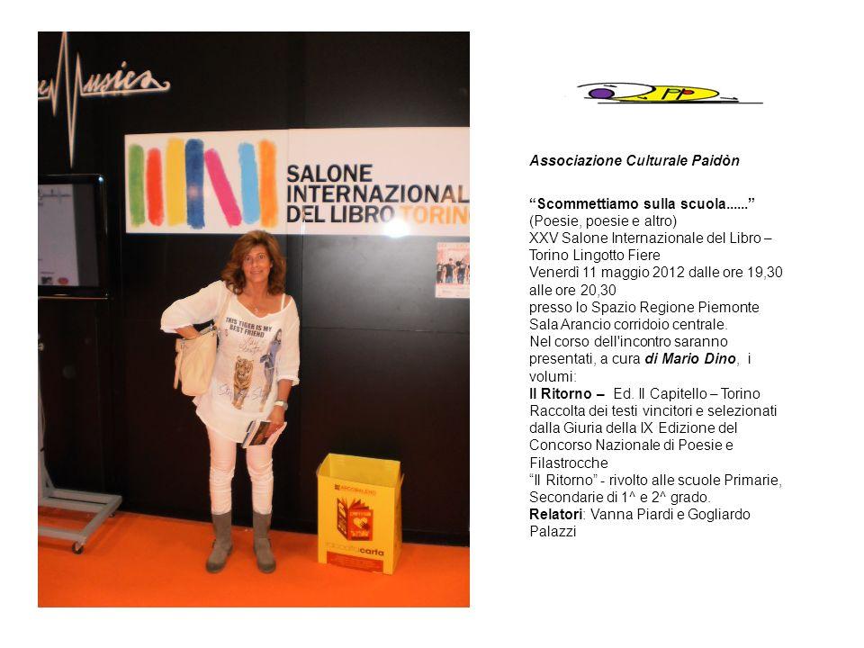 Associazione Culturale Paidòn Scommettiamo sulla scuola...... (Poesie, poesie e altro) XXV Salone Internazionale del Libro – Torino Lingotto Fiere Ven